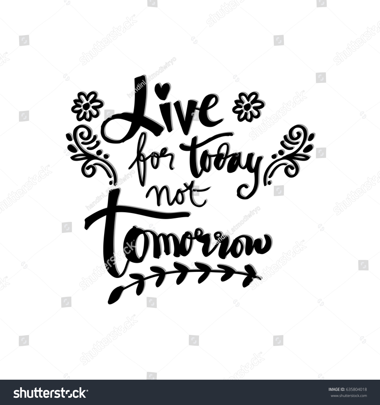 Live For Today Quotes Live Today Not Tomorrow Inspirational Quote Stock Vector 635804018