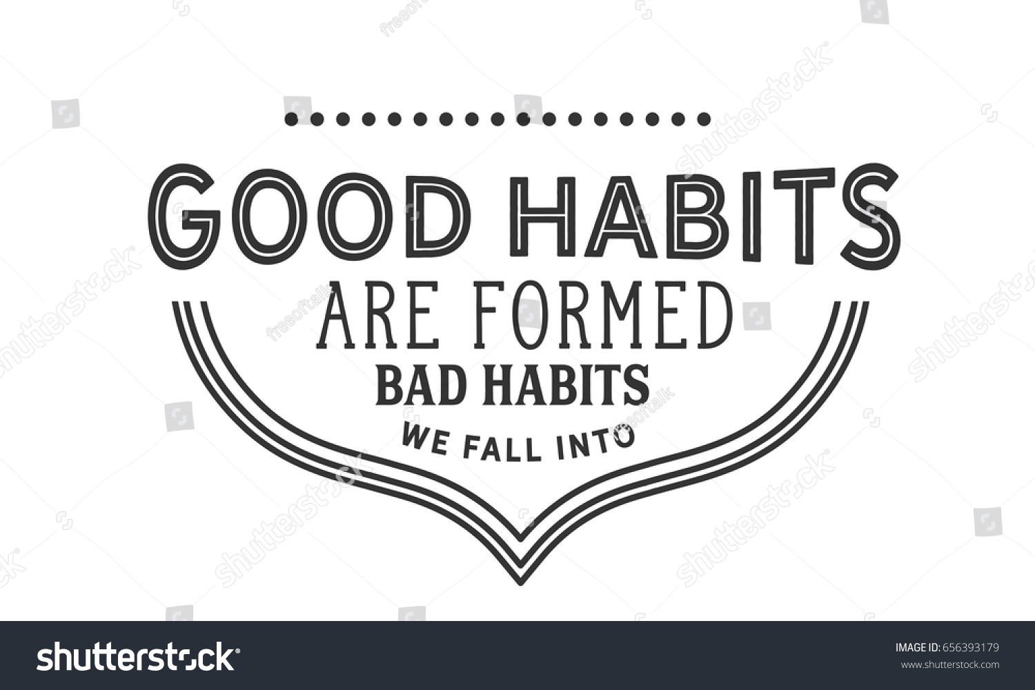 Habit Quotes Good Habits Formed Bad Habits We Stock Vector 656393179  Shutterstock