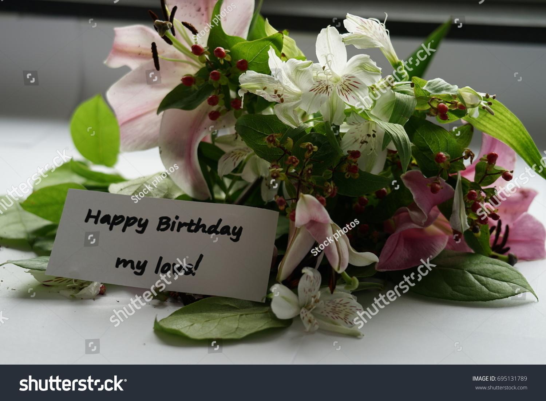 Flowers Note Happy Birthday My Love Stock Photo Edit Now 695131789