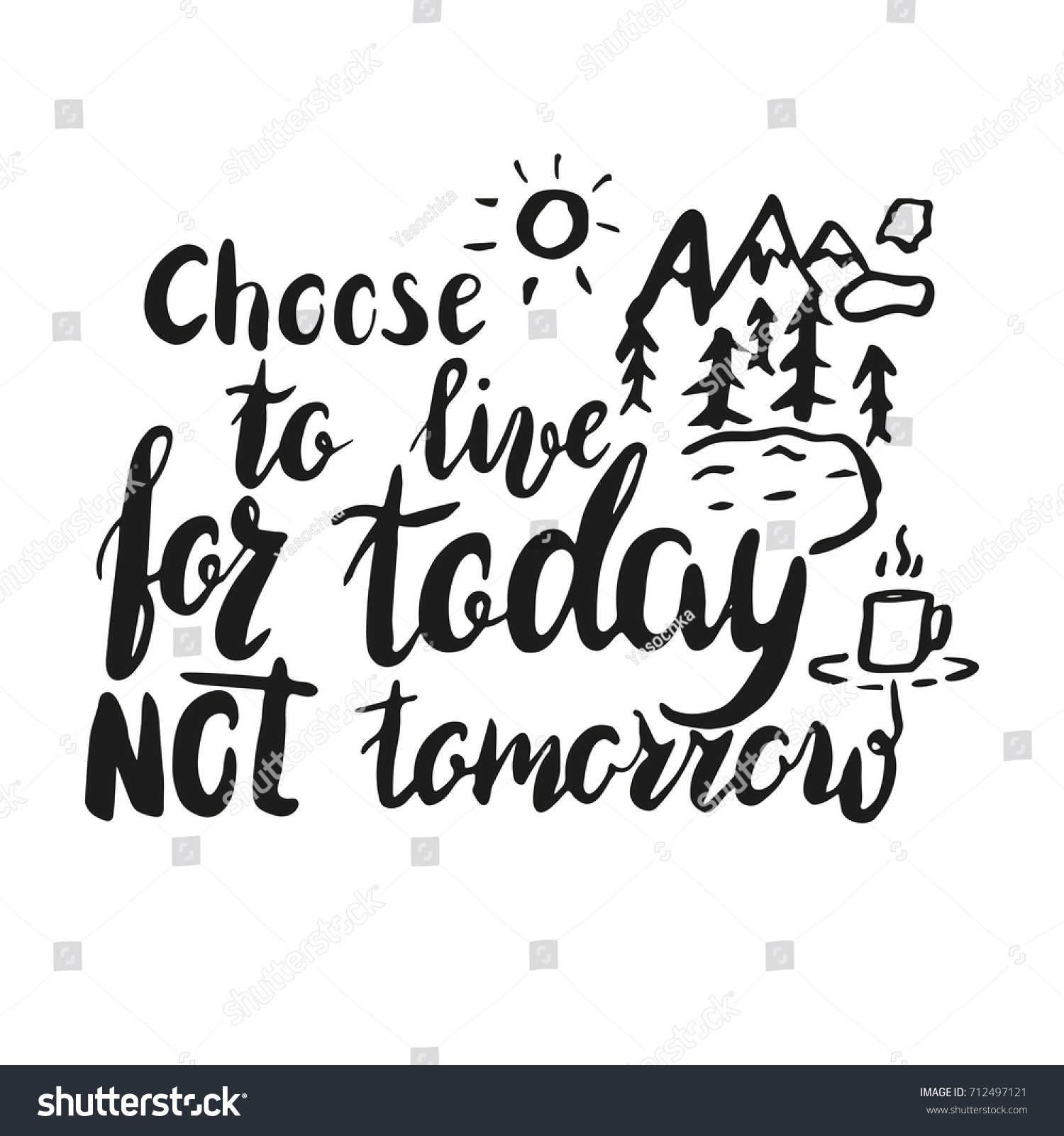 Live For Today Quotes Lettering Message Quote Choose Live Today Stock Vector 712497121